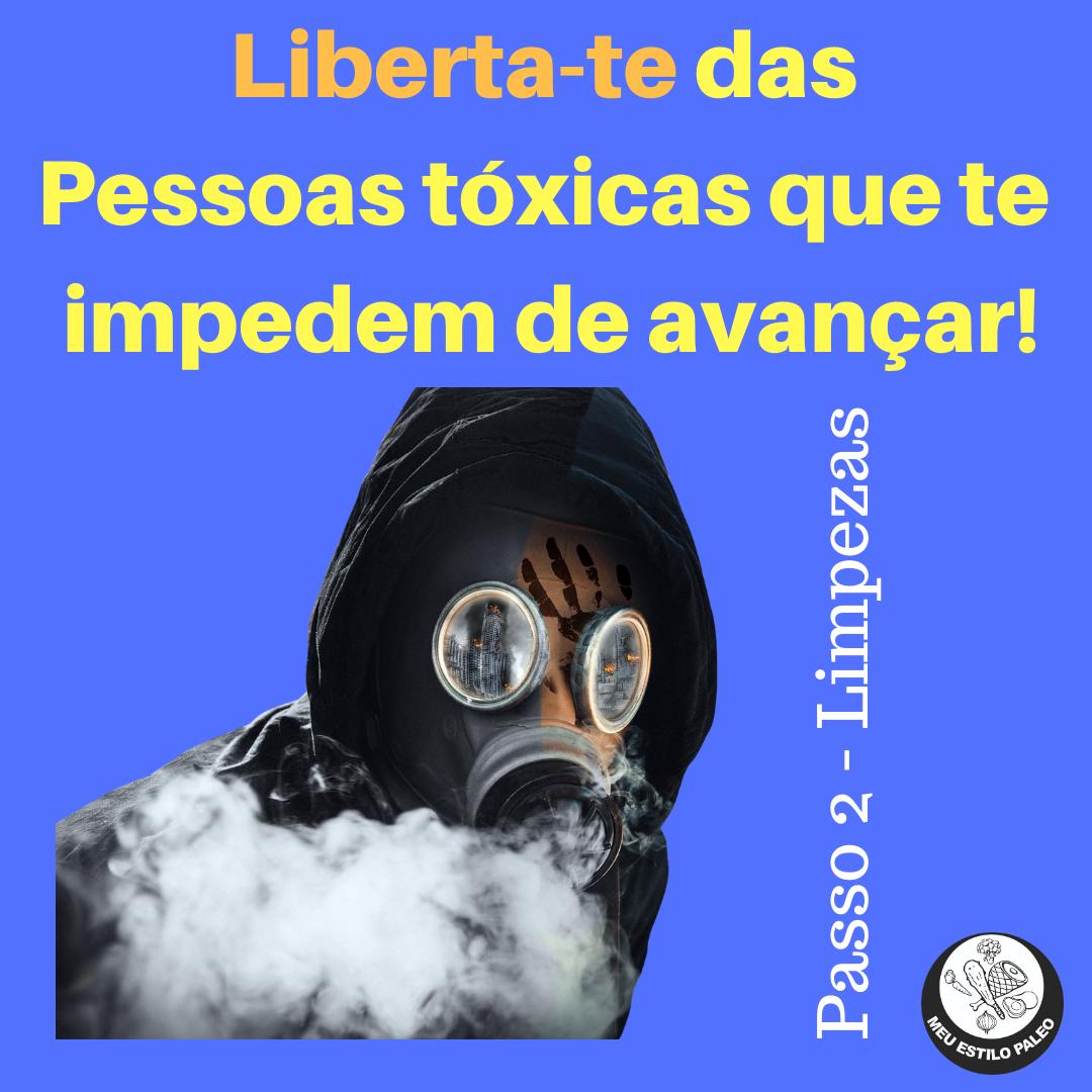 Liberta-te das pessoas tóxicas passo 2 - limpezas